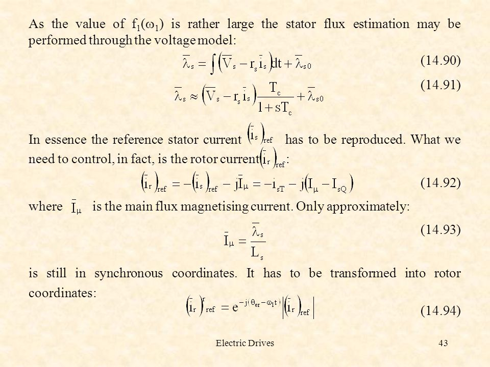 Electric Drives43 As the value of f 1 ( 1 ) is rather large the stator flux estimation may be performed through the voltage model: (14.90) (14.91) In