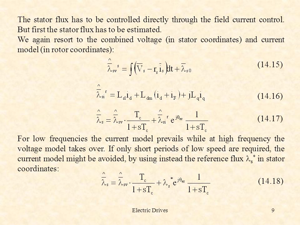 Electric Drives9 The stator flux has to be controlled directly through the field current control. But first the stator flux has to be estimated. We ag