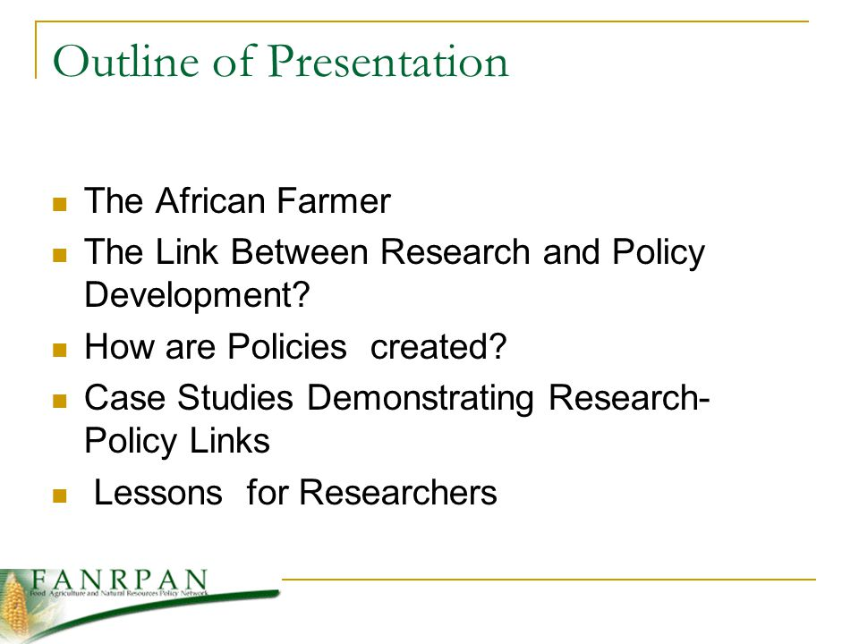 Outline of Presentation The African Farmer The Link Between Research and Policy Development.