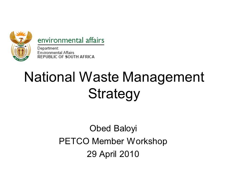 National Waste Management Strategy Obed Baloyi PETCO Member Workshop 29 April 2010