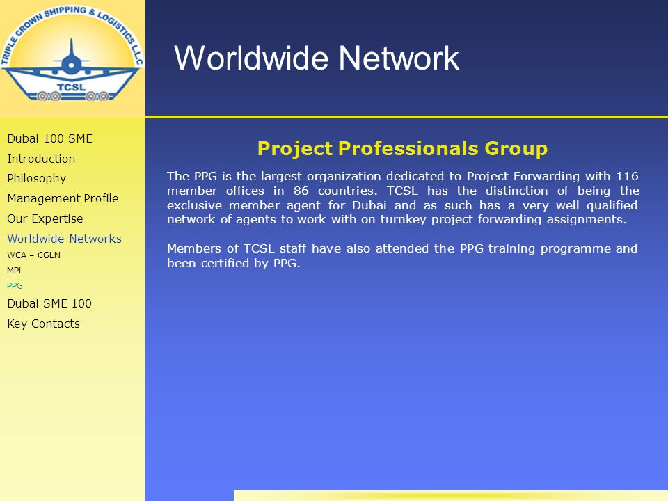 Worldwide Network Project Professionals Group The PPG is the largest organization dedicated to Project Forwarding with 116 member offices in 86 countries.