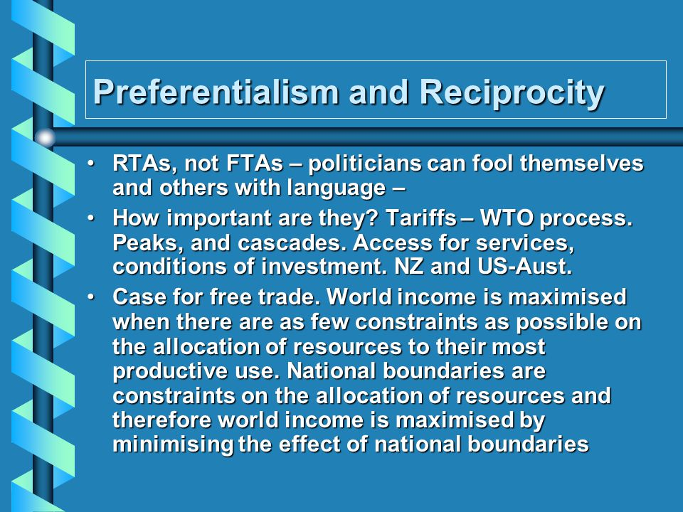 Preferentialism and Reciprocity RTAs, not FTAs – politicians can fool themselves and others with language – RTAs, not FTAs – politicians can fool themselves and others with language – How important are they.