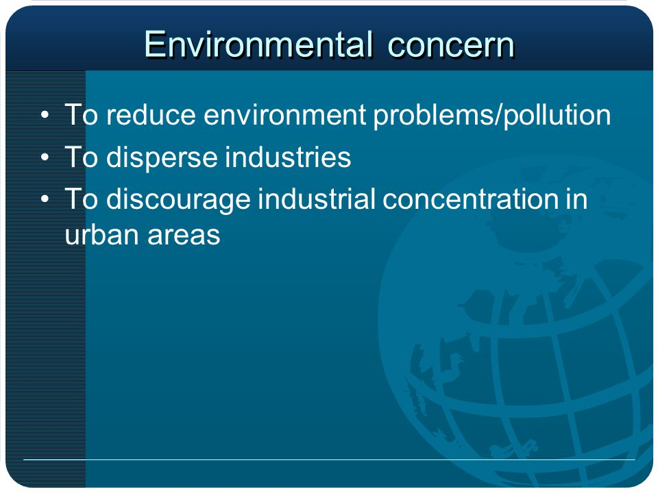 Environmental concern To reduce environment problems/pollution To disperse industries To discourage industrial concentration in urban areas
