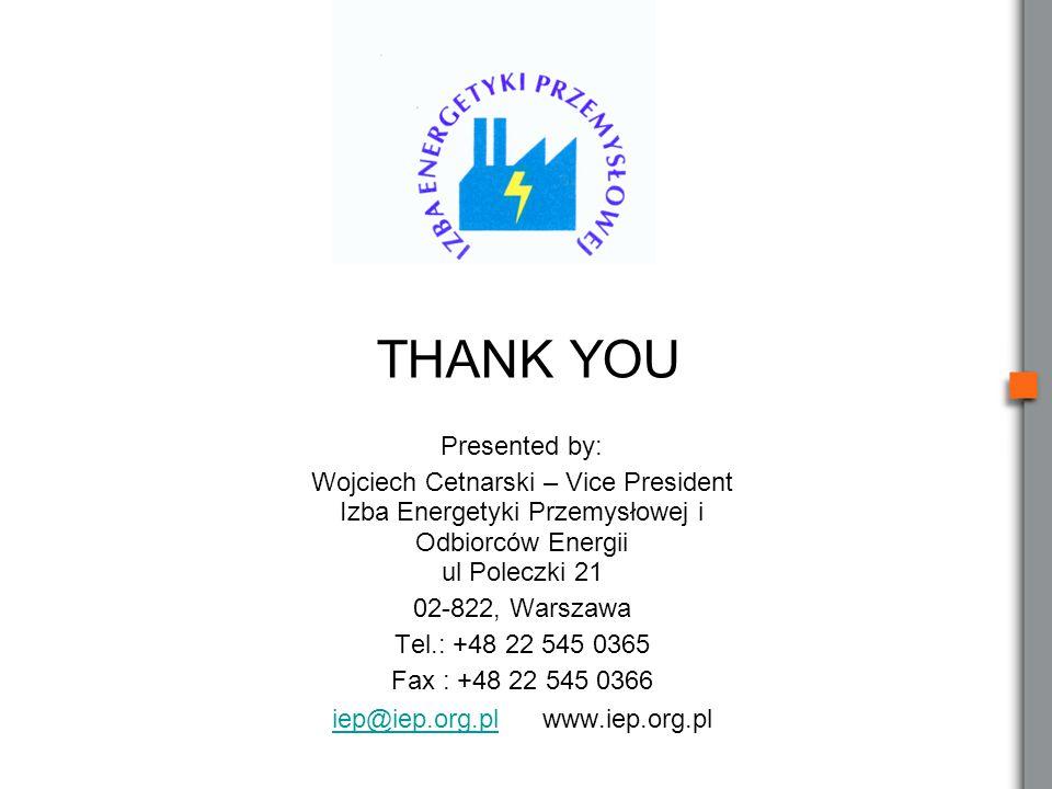 THANK YOU Presented by: Wojciech Cetnarski – Vice President Izba Energetyki Przemysłowej i Odbiorców Energii ul Poleczki 21 02-822, Warszawa Tel.: +48