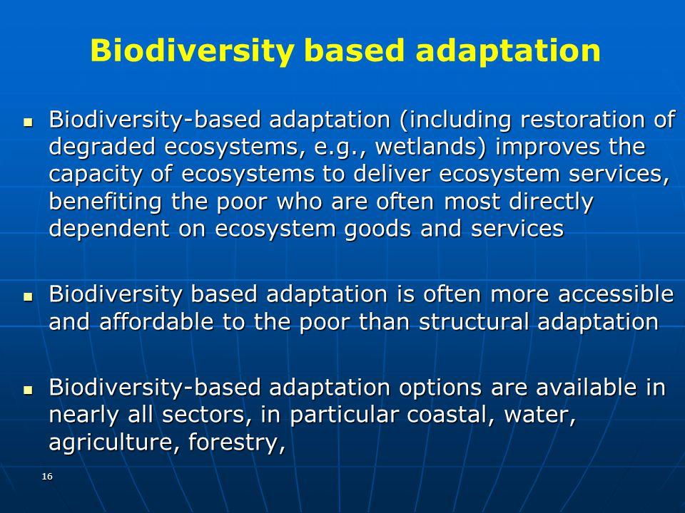 Biodiversity based adaptation Biodiversity-based adaptation (including restoration of degraded ecosystems, e.g., wetlands) improves the capacity of ec