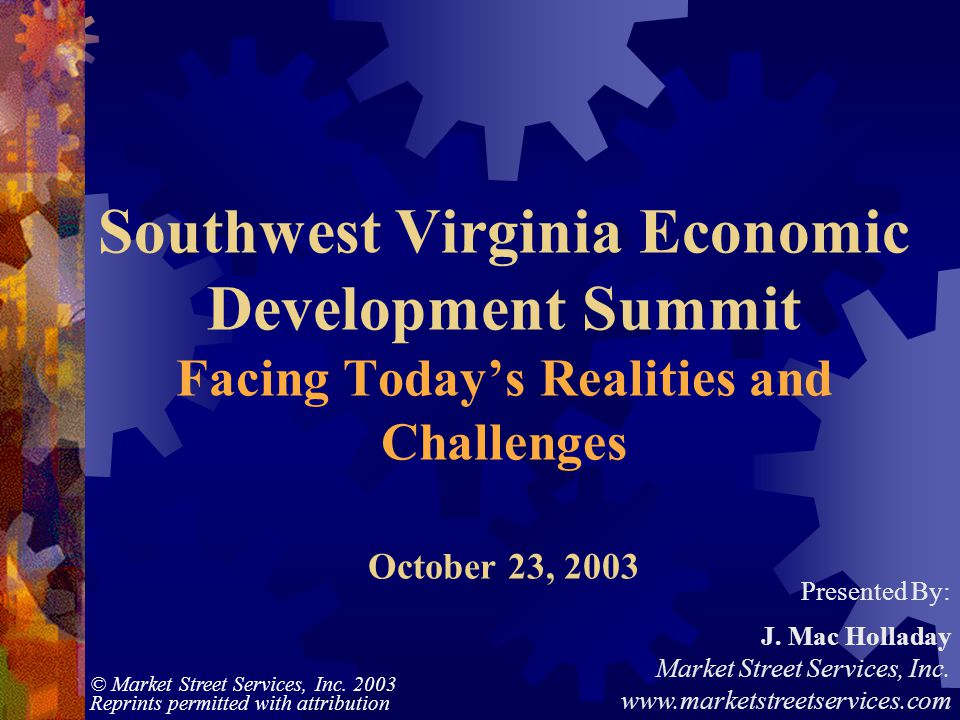 © Market Street Services, Inc. 2003 Reprints permitted with attribution Southwest Virginia Economic Development Summit Facing Todays Realities and Cha