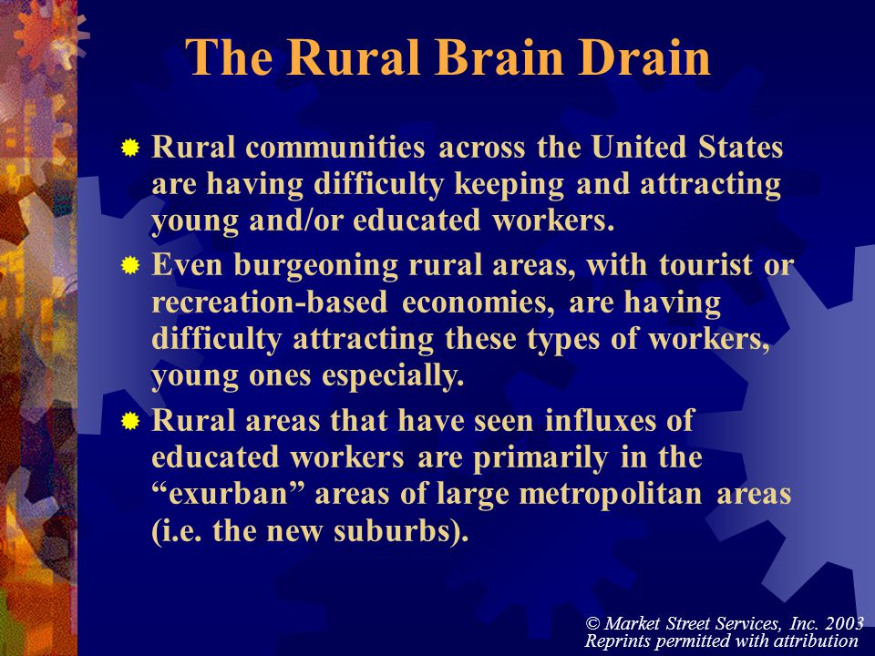 © Market Street Services, Inc. 2003 Reprints permitted with attribution The Rural Brain Drain Rural communities across the United States are having di