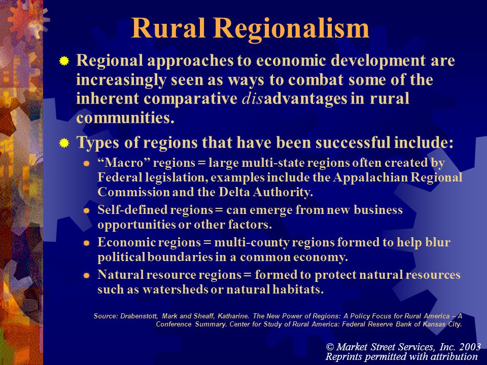 © Market Street Services, Inc. 2003 Reprints permitted with attribution Rural Regionalism Regional approaches to economic development are increasingly