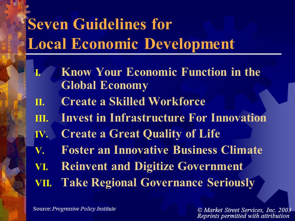 © Market Street Services, Inc. 2003 Reprints permitted with attribution Seven Guidelines for Local Economic Development I. Know Your Economic Function