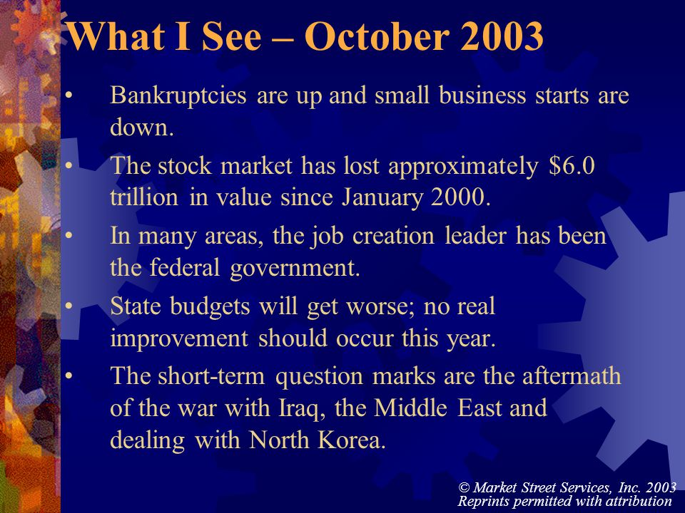 © Market Street Services, Inc. 2003 Reprints permitted with attribution What I See – October 2003 Bankruptcies are up and small business starts are do