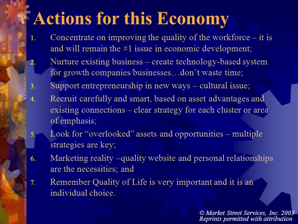 © Market Street Services, Inc. 2003 Reprints permitted with attribution Actions for this Economy 1. Concentrate on improving the quality of the workfo