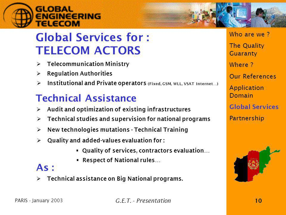 PARIS - January 2003 G.E.T. - Presentation10 Who are we ? The Quality Guaranty Where ? Our References Application Domain Global Services Partnership G