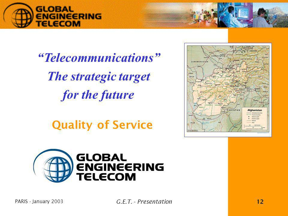 PARIS - January 2003 G.E.T. - Presentation12 Telecommunications The strategic target for the future Quality Objectivity Services Quality of Service