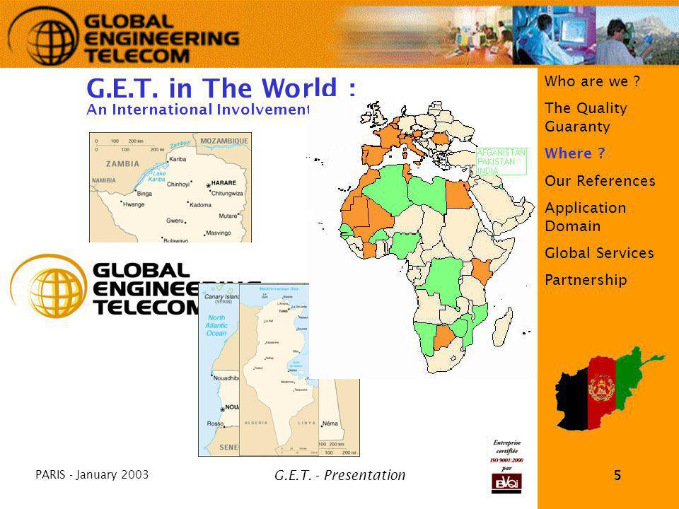 PARIS - January 2003 G.E.T. - Presentation5 Morocco Tunisia Mali Others AFRICA France Europe and Africa G.E.T. in The World : Actual RepartitionCommer