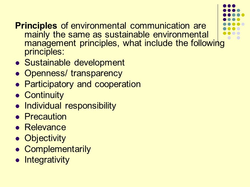 Principles of environmental communication are mainly the same as sustainable environmental management principles, what include the following principle