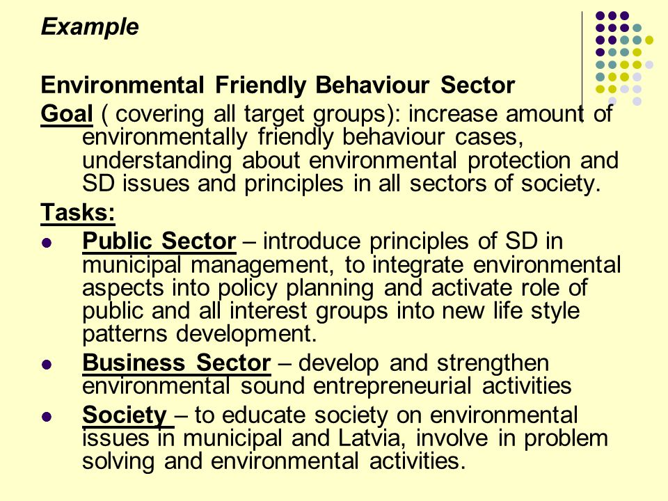 Example Environmental Friendly Behaviour Sector Goal ( covering all target groups): increase amount of environmentally friendly behaviour cases, under