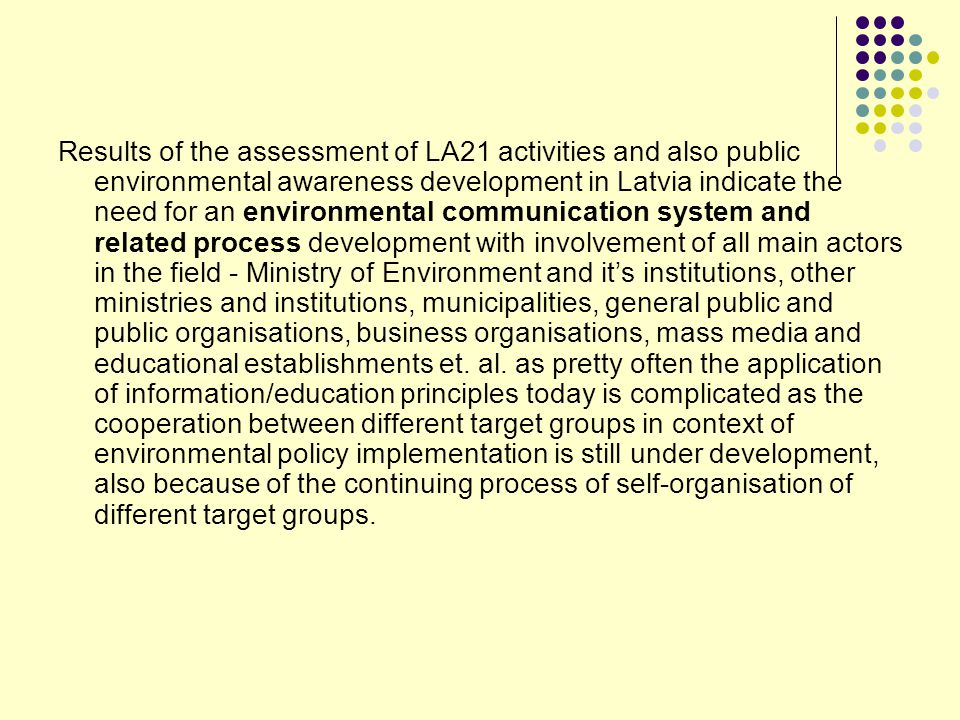 Results of the assessment of LA21 activities and also public environmental awareness development in Latvia indicate the need for an environmental comm