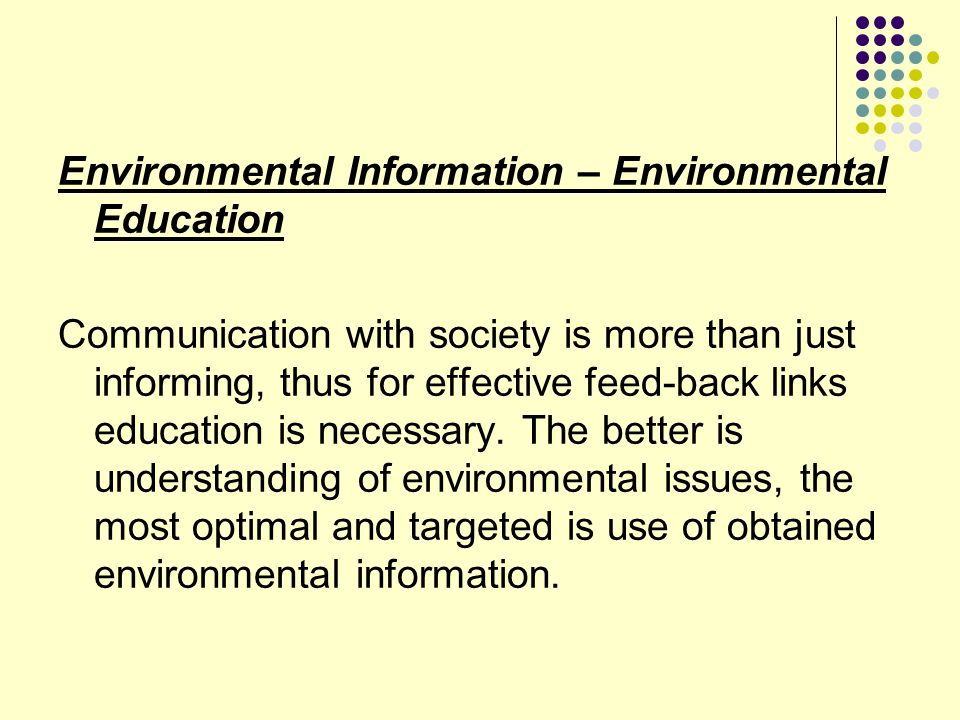 Environmental Information – Environmental Education Communication with society is more than just informing, thus for effective feed-back links educati