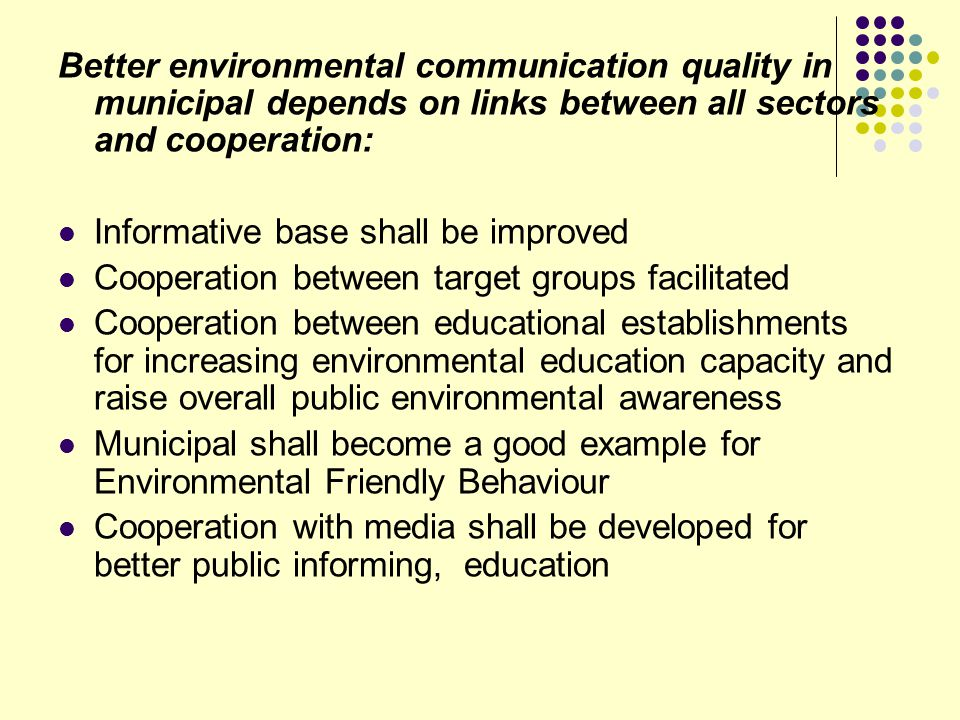 Better environmental communication quality in municipal depends on links between all sectors and cooperation: Informative base shall be improved Coope