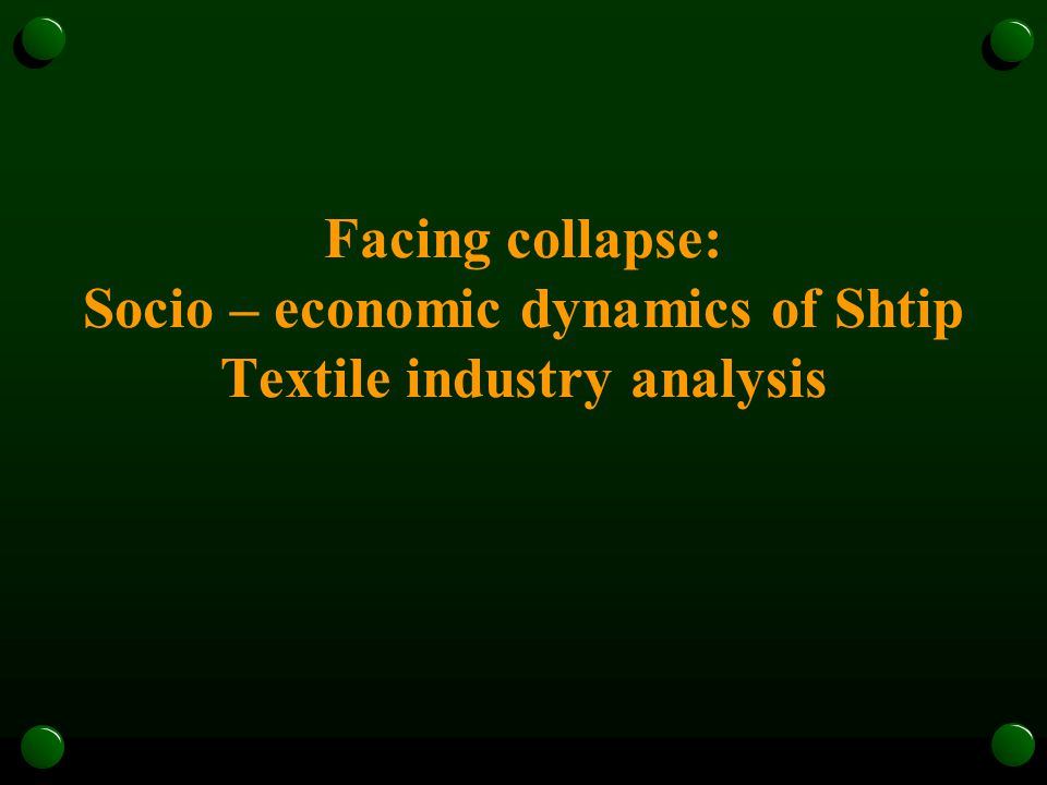 Facing collapse: Socio – economic dynamics of Shtip Textile industry analysis