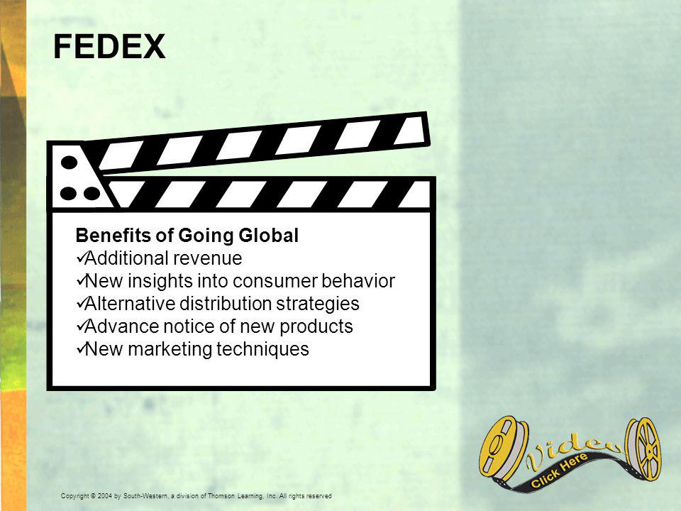 Copyright © 2004 by South-Western, a division of Thomson Learning, Inc. All rights reserved. FEDEX Benefits of Going Global Additional revenue New ins