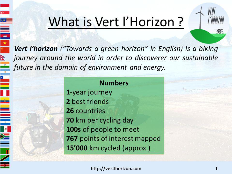 What is Vert lHorizon ? Vert lhorizon (Towards a green horizon in English) is a biking journey around the world in order to discoverer our sustainable