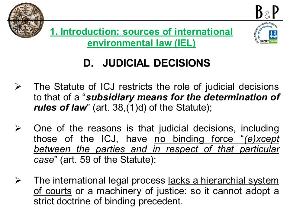 D.JUDICIAL DECISIONS The Statute of ICJ restricts the role of judicial decisions to that of a subsidiary means for the determination of rules of law (