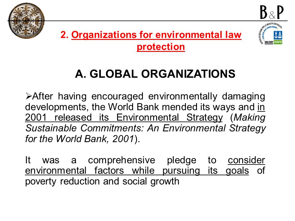 After having encouraged environmentally damaging developments, the World Bank mended its ways and in 2001 released its Environmental Strategy (Making