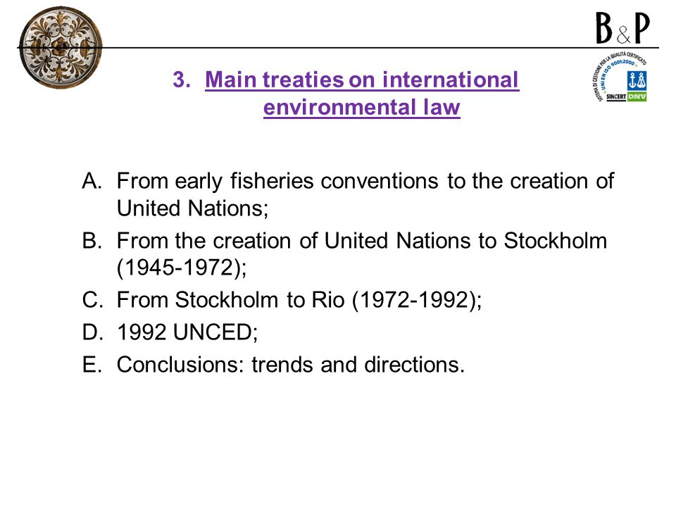 A.From early fisheries conventions to the creation of United Nations; B.From the creation of United Nations to Stockholm (1945-1972); C.From Stockholm