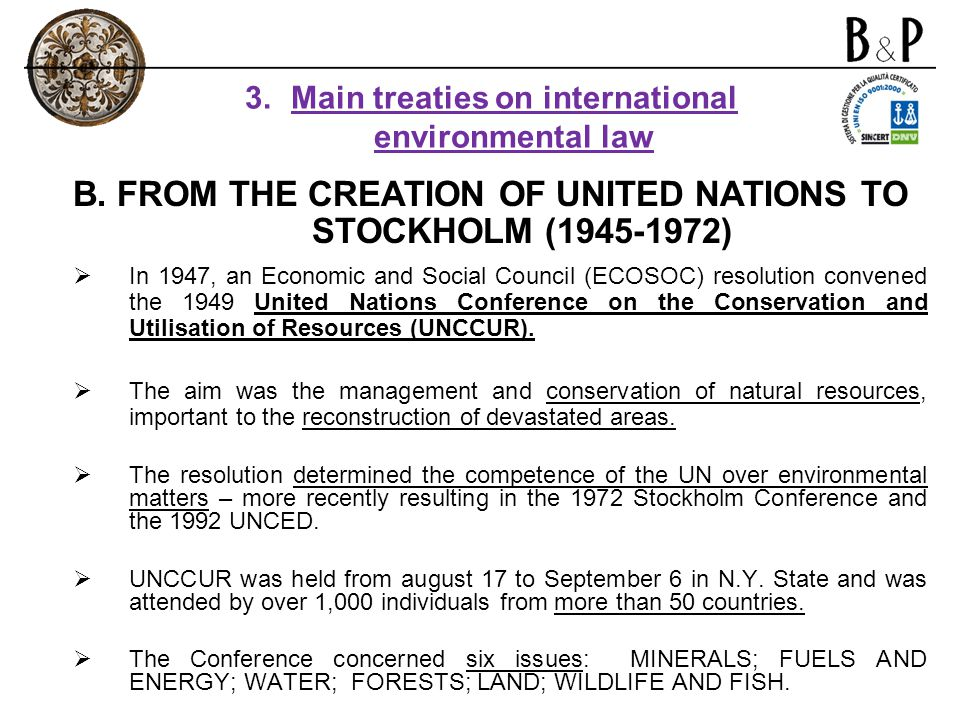 B. FROM THE CREATION OF UNITED NATIONS TO STOCKHOLM (1945-1972) In 1947, an Economic and Social Council (ECOSOC) resolution convened the 1949 United N