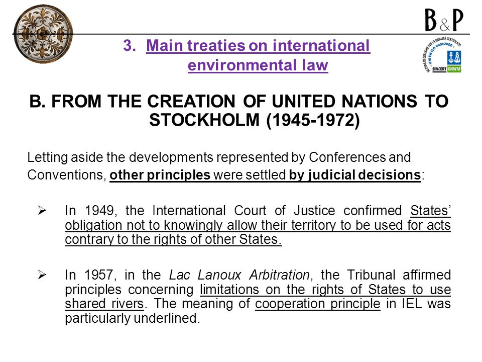 B. FROM THE CREATION OF UNITED NATIONS TO STOCKHOLM (1945-1972) Letting aside the developments represented by Conferences and Conventions, other princ