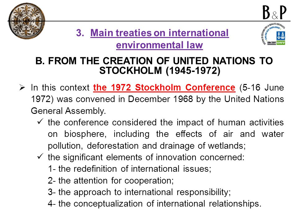 In this context the 1972 Stockholm Conference (5-16 June 1972) was convened in December 1968 by the United Nations General Assembly. the conference co