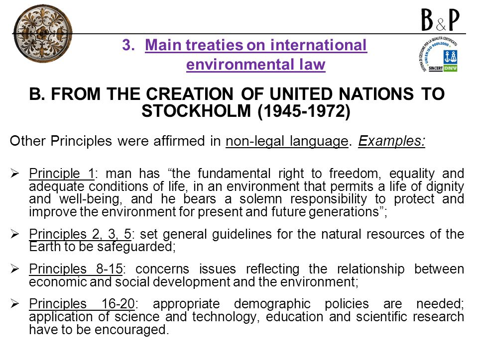 B. FROM THE CREATION OF UNITED NATIONS TO STOCKHOLM (1945-1972) Other Principles were affirmed in non-legal language. Examples: Principle 1: man has t