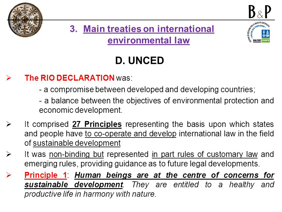 D. UNCED The RIO DECLARATION was: - a compromise between developed and developing countries; - a balance between the objectives of environmental prote