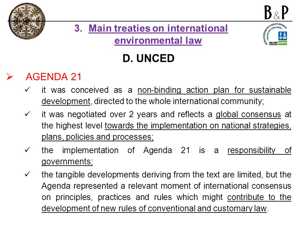 D. UNCED AGENDA 21 it was conceived as a non-binding action plan for sustainable development, directed to the whole international community; it was ne