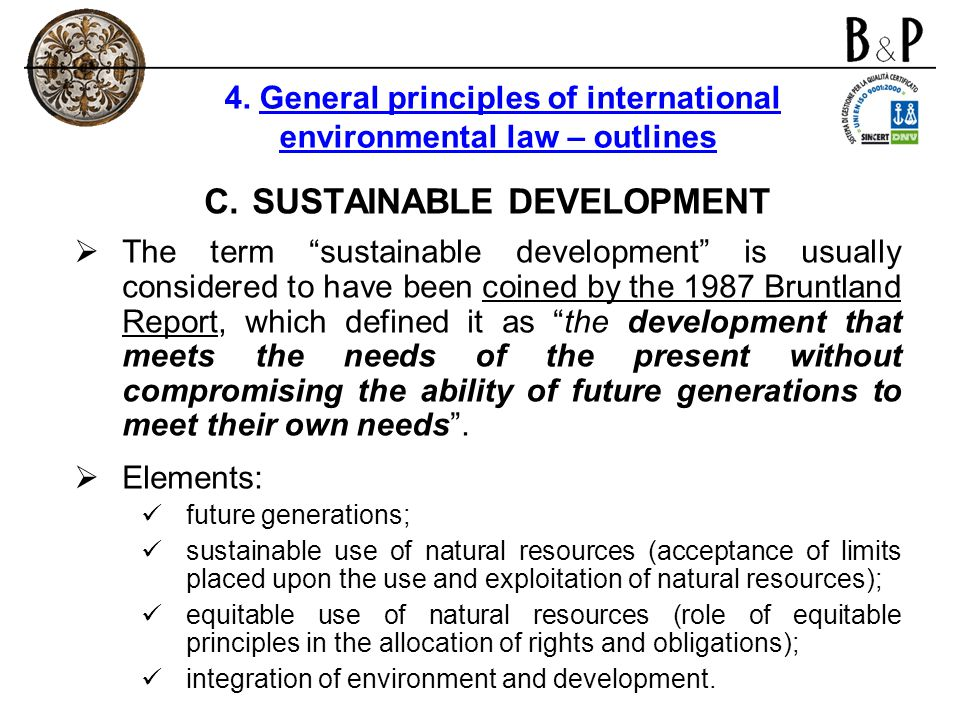 C.SUSTAINABLE DEVELOPMENT The term sustainable development is usually considered to have been coined by the 1987 Bruntland Report, which defined it as