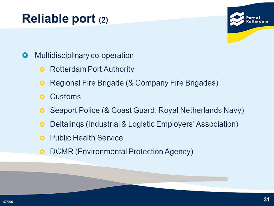 07/006 31 Reliable port (2) Multidisciplinary co-operation Rotterdam Port Authority Regional Fire Brigade (& Company Fire Brigades) Customs Seaport Po