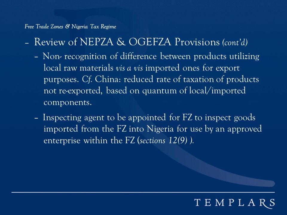 Free Trade Zones & Nigeria Tax Regime – Review of NEPZA & OGEFZA Provisions (contd) – Non- recognition of difference between products utilizing local raw materials vis a vis imported ones for export purposes.