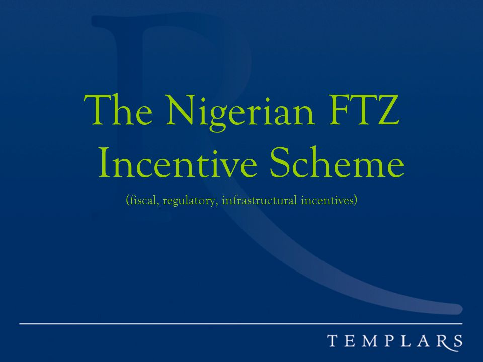 The Nigerian FTZ Incentive Scheme (fiscal, regulatory, infrastructural incentives)