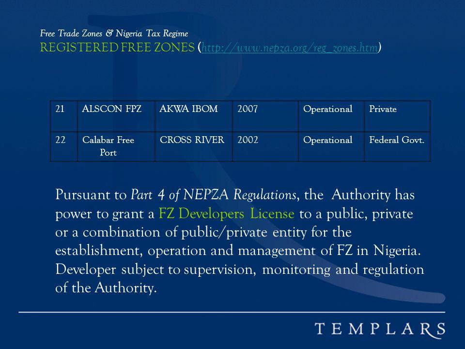 Free Trade Zones & Nigeria Tax Regime REGISTERED FREE ZONES ( http://www.nepza.org/reg_zones.htm) http://www.nepza.org/reg_zones.htm 21ALSCON FPZAKWA