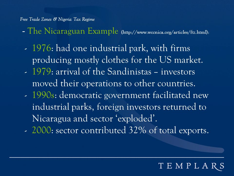 Free Trade Zones & Nigeria Tax Regime - The Nicaraguan Example (http://www.wccnica.org/articles/ftz.html): - 1976: had one industrial park, with firms producing mostly clothes for the US market.