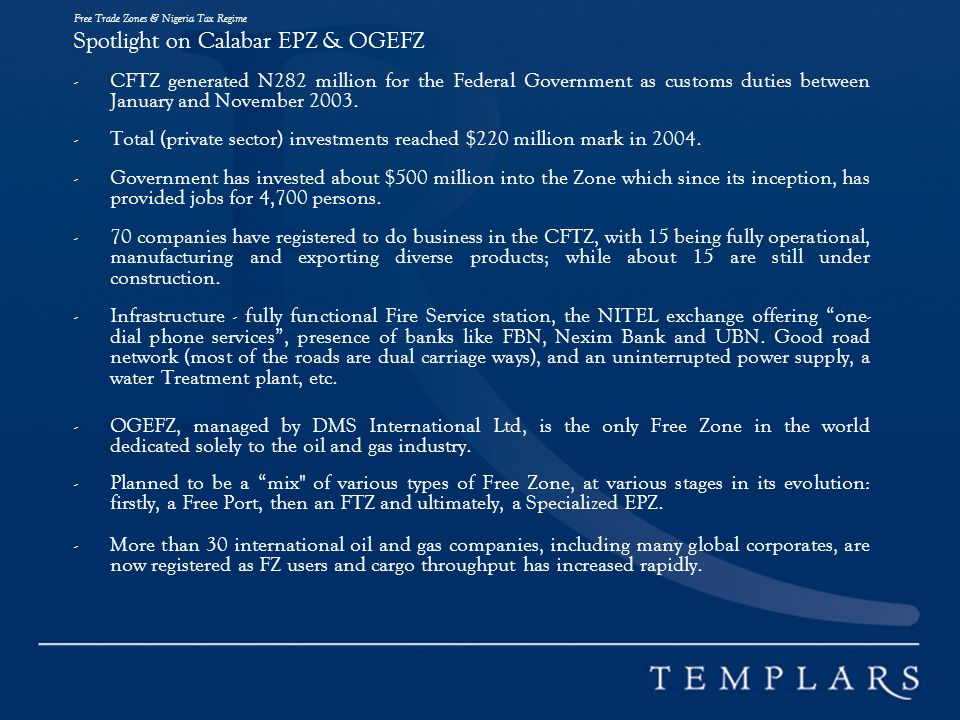 Free Trade Zones & Nigeria Tax Regime Spotlight on Calabar EPZ & OGEFZ -CFTZ generated N282 million for the Federal Government as customs duties between January and November 2003.