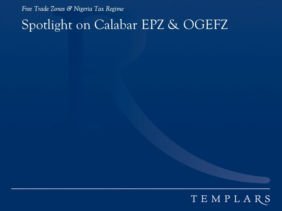 Free Trade Zones & Nigeria Tax Regime Spotlight on Calabar EPZ & OGEFZ