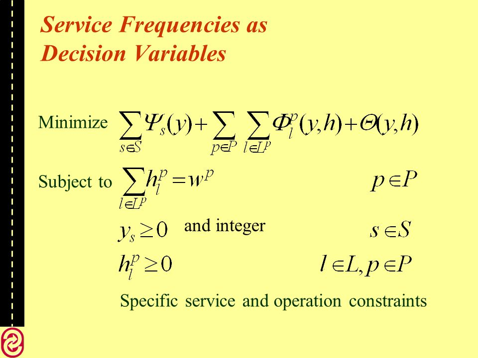 Service Frequencies as Decision Variables Minimize Subject to and integer Specific service and operation constraints