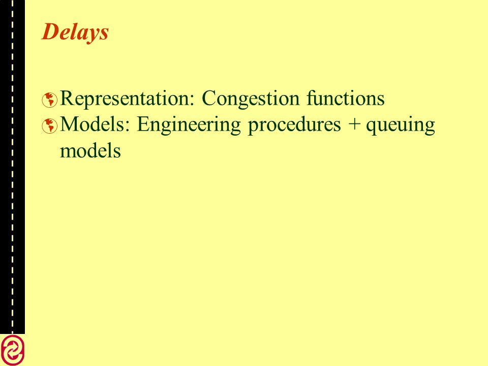 Delays Representation: Congestion functions Models: Engineering procedures + queuing models