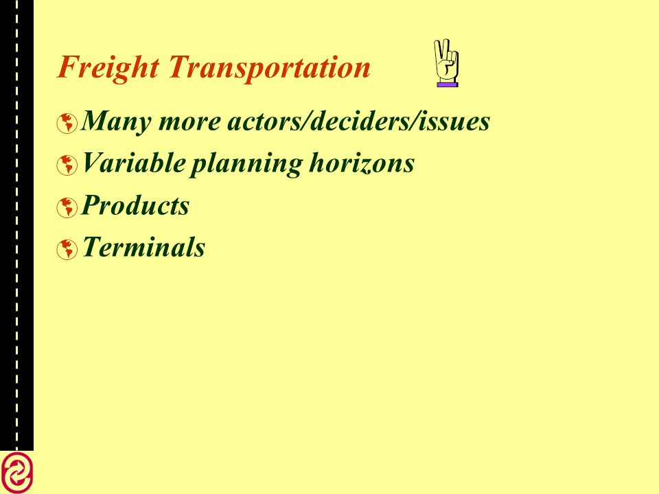 Freight Transportation Many more actors/deciders/issues Variable planning horizons Products Terminals