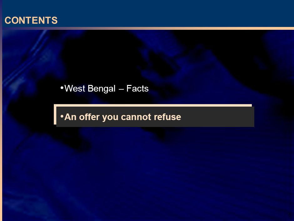 6 CONTENTS West Bengal – Facts An offer you cannot refuse