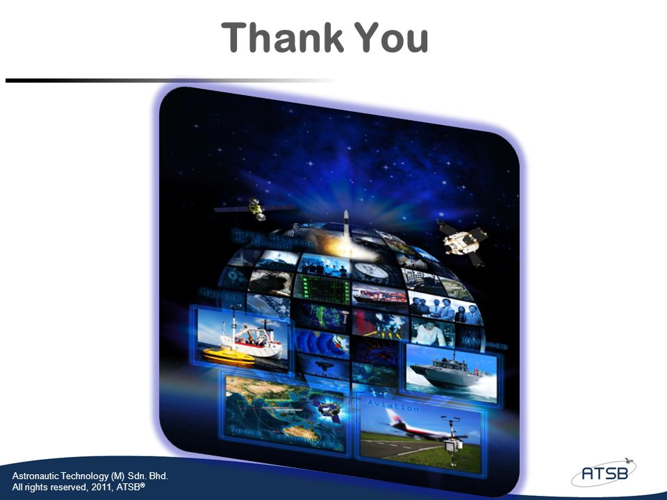 Astronautic Technology (M) Sdn. Bhd. All rights reserved, 2011, ATSB ® Thank You