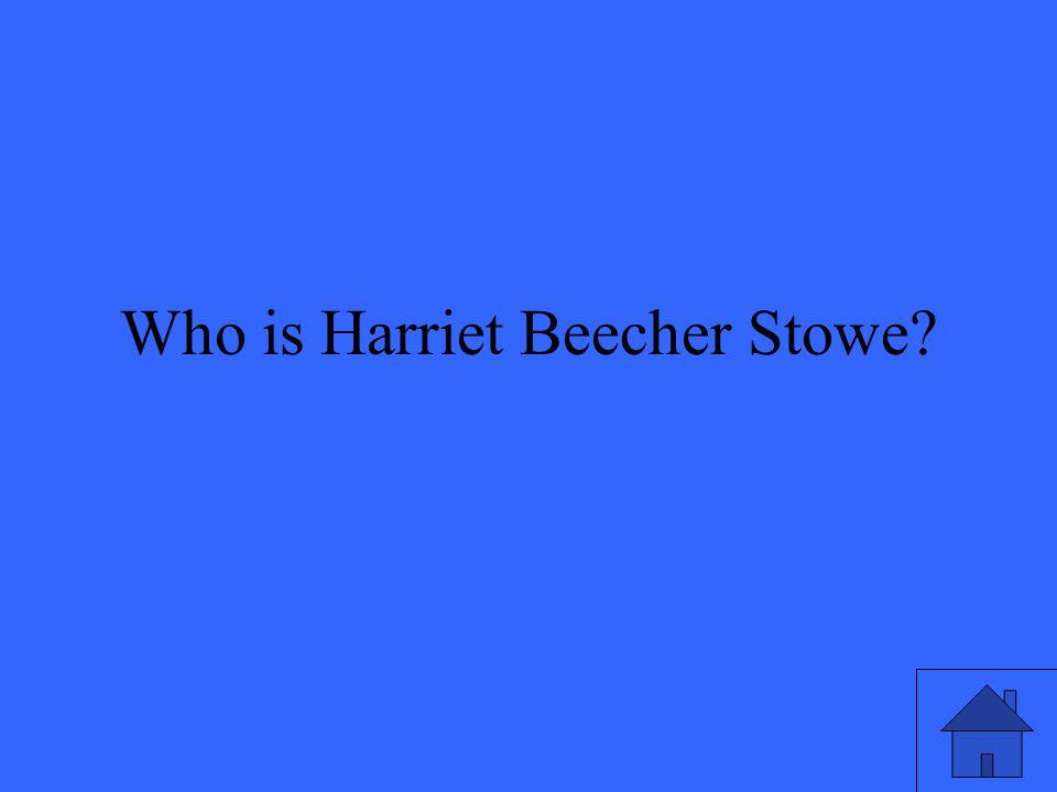 Who is Harriet Beecher Stowe