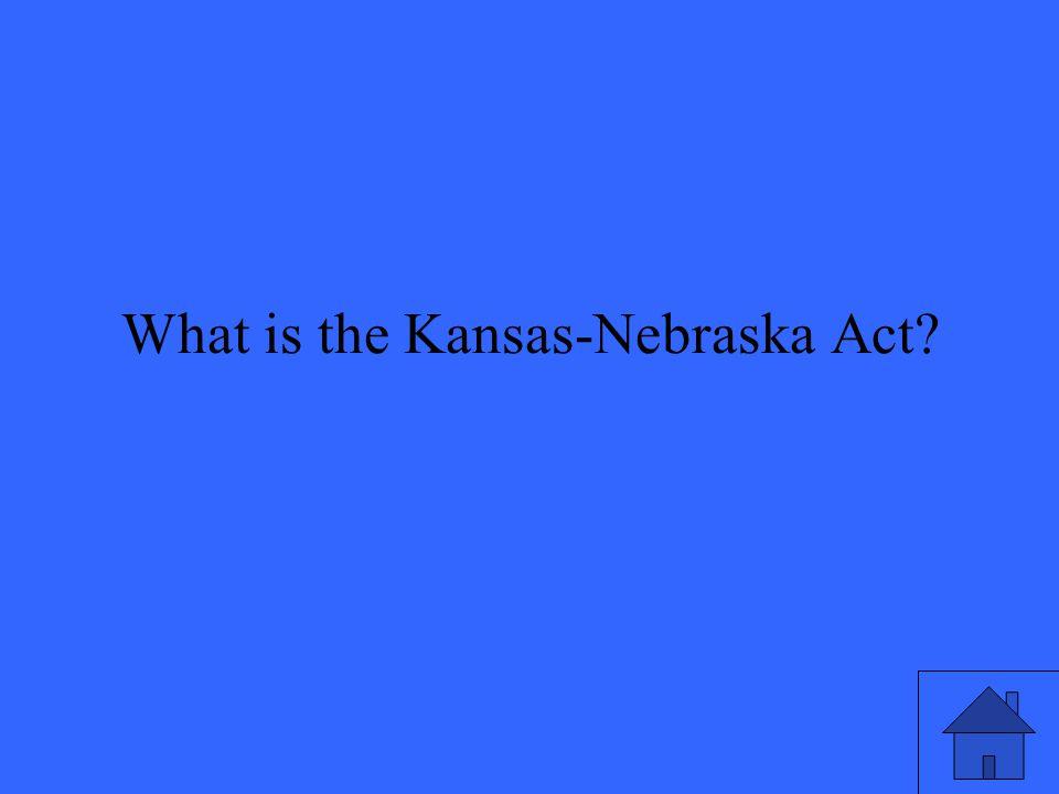 What is the Kansas-Nebraska Act
